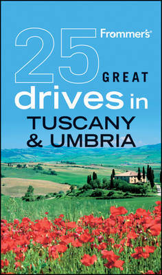 Frommer's 25 Great Drives in Tuscany and Umbria by Michael Buttler