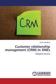 Customer Relationship Management (Crm) in Smes by Abedyan Ehsan