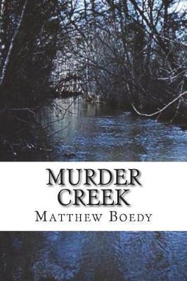 Murder Creek by Matthew Boedy