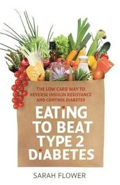 Eating to Beat Type 2 Diabetes by Sarah Flower