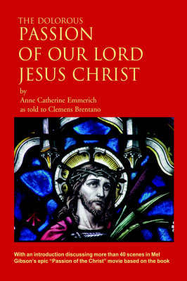 The Dolorous Passion of Our Lord Jesus Christ by Anne Catherine Emmerich