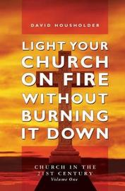 Light Your Church on Fire Without Burning it Down by David Housholder image
