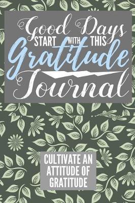 Good Days Start With This Gratitude Journal Cultivate An Attitude Of Gratitude by Hafiz Aldino