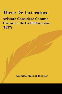These De Litterature: Aristote Considere Comme Historien De La Philosophie (1837) by Amedee Florent Jacques image