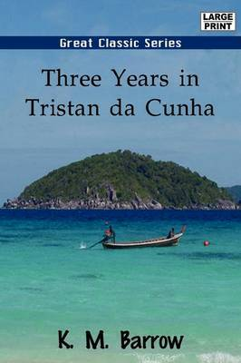 Three Years in Tristan Da Cunha by K.M. Barrow