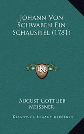 Johann Von Schwaben Ein Schauspiel (1781) by August Gottlieb Meissner