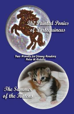The Painted Ponies of Partequineus and The Summer of the Kittens by Peter , H. Riddle image