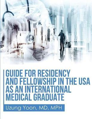 Guide for Residency and Fellowship in the USA as an International Medical Graduate by Uzung Yoon image