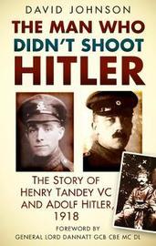 The Man Who Didn't Shoot Hitler by David Johnson