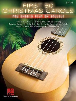 First 50 Christmas Carols You Should Play On Ukulele by Hal Leonard Publishing Corporation image
