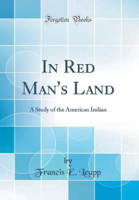 In Red Man's Land by Francis E Leupp