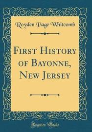 First History of Bayonne, New Jersey (Classic Reprint) by Royden Page Whitcomb image