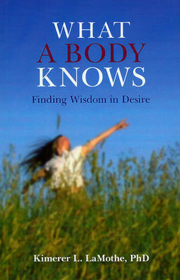 What a Body Knows by Kimerer L. Lamothe image