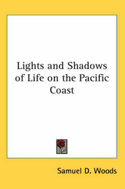 Lights and Shadows of Life on the Pacific Coast by Samuel D Woods image
