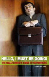 Hello, I Must Be Going: The Wallflower's Guide to Networking by Frances Kay (Kayac Ltd, UK) image