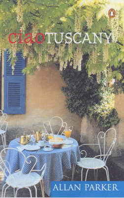 Ciao Tuscany by Allan Parker