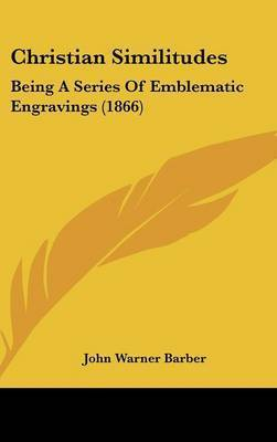 Christian Similitudes: Being a Series of Emblematic Engravings (1866) by John Warner Barber