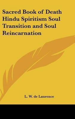 Sacred Book of Death Hindu Spiritism Soul Transition and Soul Reincarnation by L.W.De Laurence