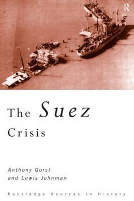 The Suez Crisis by Anthony Gorst
