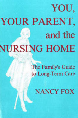 You, Your Parent and the Nursing Home: The Family's Guide to Long-Term Care by Nancy Fox image