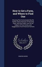 How to Get a Farm, and Where to Find One by Edmund Morris