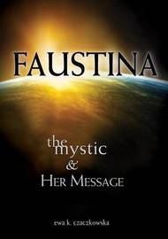 Faustina: The Mystic and Her Message by Ewa Czaczkowska