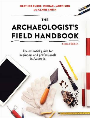 The Archaeologist's Field Handbook by Heather Burke