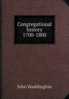 Congregational History 1700-1800 by John Waddington image