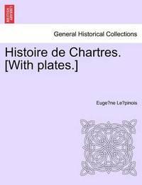 Histoire de Chartres. [With Plates.] by Eugene Louis Ernest Buchere Le Pinois