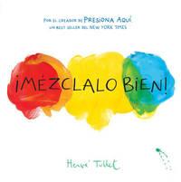 Mezclalo Bien! (Mix it Up!) by Herve Tullet