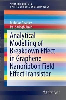 Analytical Modelling of Breakdown Effect in Graphene Nanoribbon Field Effect Transistor by Iraj Sadegh Amiri