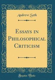 Essays in Philosophical Criticism (Classic Reprint) by Andrew Seth
