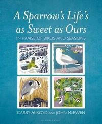 A Sparrow's Life's as Sweet as Ours by Carry Akroyd