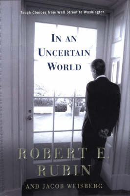 Dealing with an Uncertain World: Tough Chpices from Wall Street to Washington by Robert Rubin image
