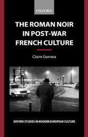 The Roman Noir in Post-War French Culture by Claire Gorrara