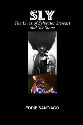 Sly: the Lives of Sylvester Stewart and Sly Stone by Eddie Santiago image