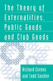 The Theory of Externalities, Public Goods, and Club Goods by Richard Cornes