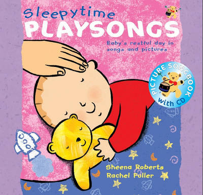 Sleepy Time Playsongs: Baby's Restful Day in Songs and Pictures by Sheena Roberts