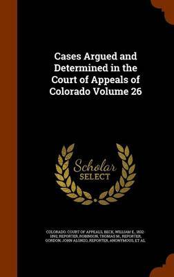 Cases Argued and Determined in the Court of Appeals of Colorado Volume 26