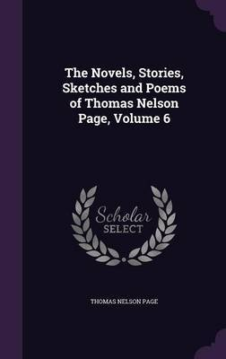 The Novels, Stories, Sketches and Poems of Thomas Nelson Page, Volume 6 by Thomas Nelson Page