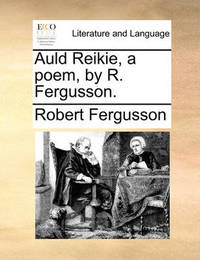 Auld Reikie, a Poem, by R. Fergusson. by Robert Fergusson