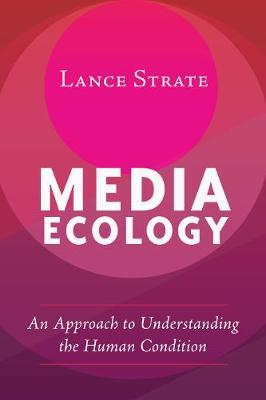 Media Ecology by Lance Strate