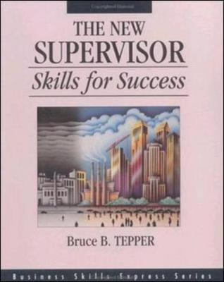 The New Supervisor: Skills for Success by Bruce Tepper