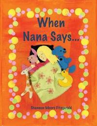 When Nana Says... by Shannon Moore Fitzgerald