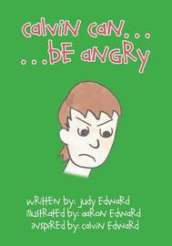 Calvin Can...Be Angry by Judy Edward
