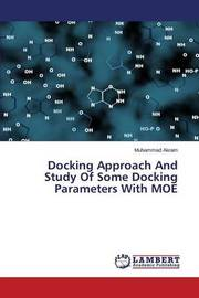 Docking Approach and Study of Some Docking Parameters with Moe by Akram Muhammad