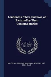 Londoners, Then and Now, as Pictured by Their Contemporaries by Malcolm C 1855-1940 Salaman