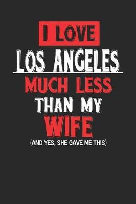 I Love Los Angeles Much Less Than My Wife (and Yes, She Gave Me This) by Maximus Designs