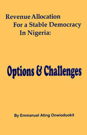 Revenue Allocation for a Stable Democracy in Nigeria by Emmanuel Ating Onwioduokit