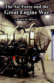 The Air Force and the Great Engine War by Robert, W. Drewes image